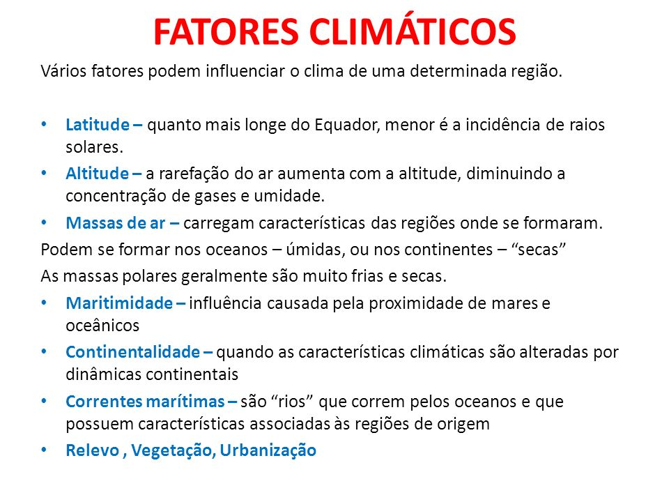 FATORES CLIMÁTICOS Vários fatores podem influenciar o clima de uma determinada região.
