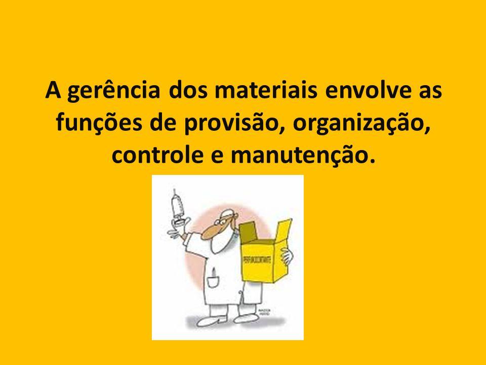 A gerência dos materiais envolve as funções de provisão, organização, controle e manutenção.