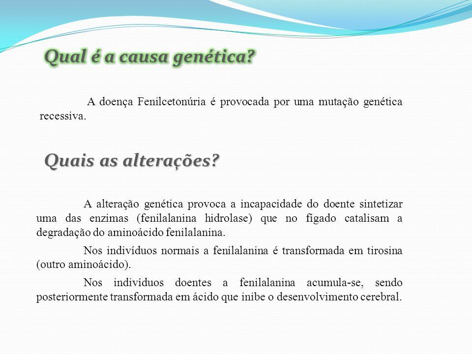 Qual é a causa genética Quais as alterações