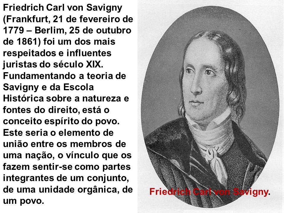 Friedrich Carl von Savigny (Frankfurt, 21 de fevereiro de 1779 – Berlim, 25 de outubro de 1861) foi um dos mais respeitados e influentes juristas do século XIX.