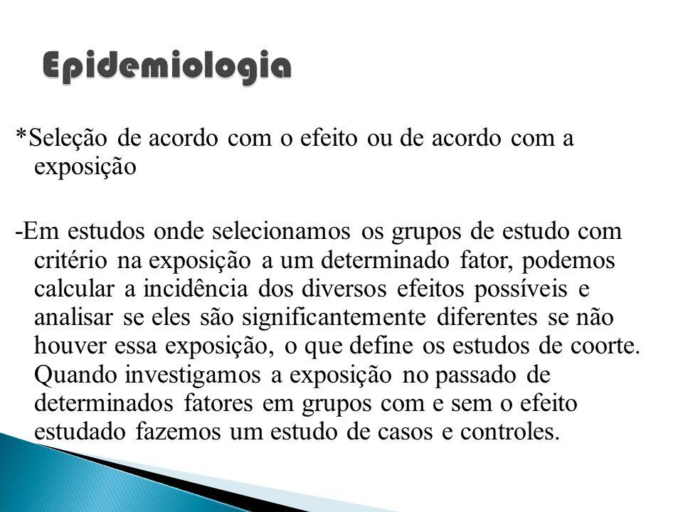 Epidemiologia *Seleção de acordo com o efeito ou de acordo com a exposição.