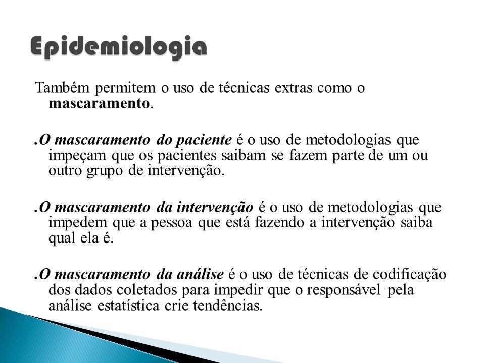 EpidemiologiaTambém permitem o uso de técnicas extras como o mascaramento.
