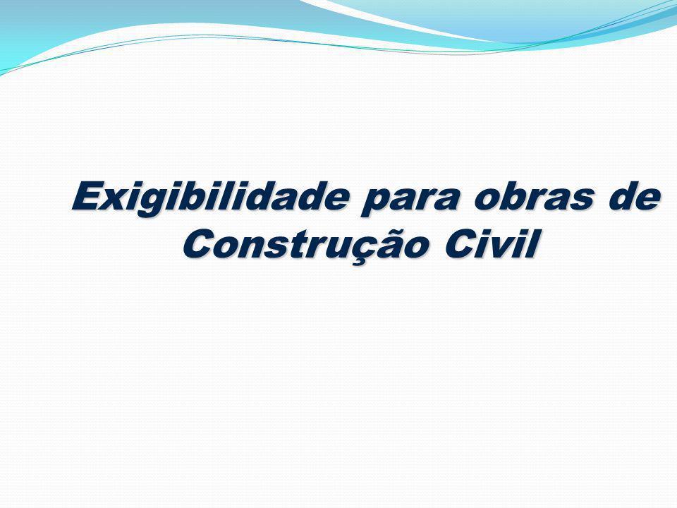 Exigibilidade para obras de Construção Civil