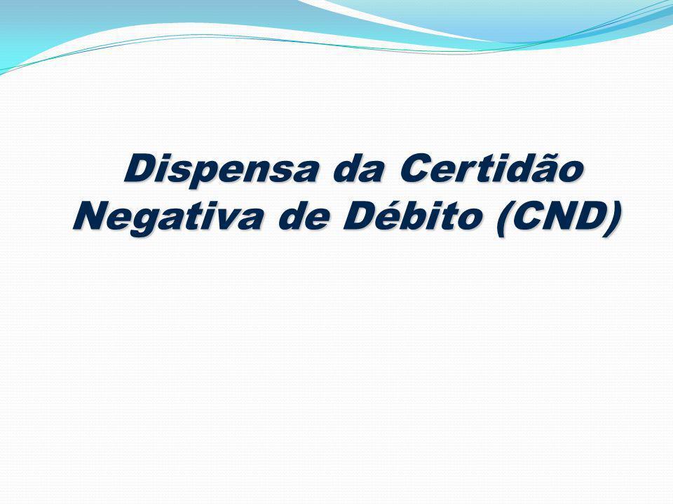 Dispensa da Certidão Negativa de Débito (CND)