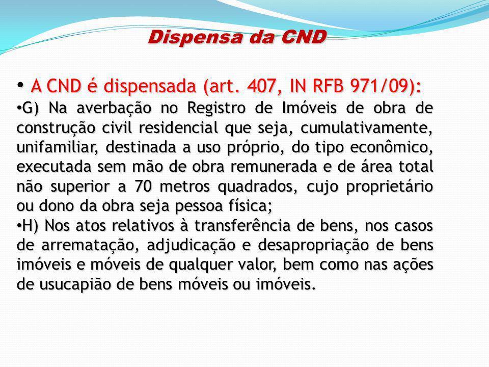 Dispensa da CND A CND é dispensada (art. 407, IN RFB 971/09):