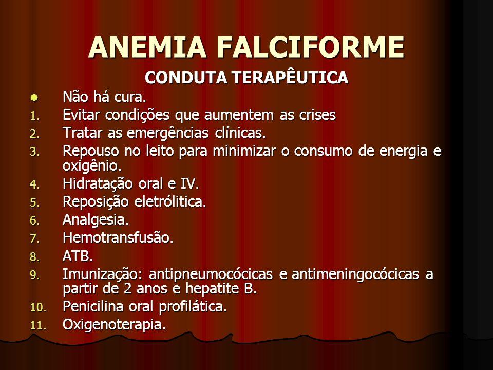 ANEMIA FALCIFORME CONDUTA TERAPÊUTICA Não há cura.