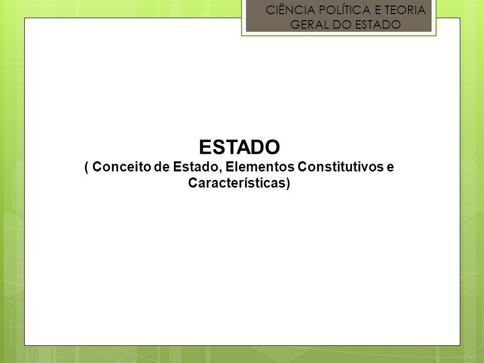 ( Conceito de Estado, Elementos Constitutivos e Características)
