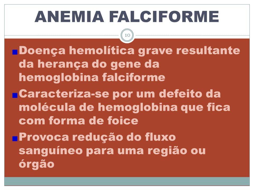 ANEMIA FALCIFORME Doença hemolítica grave resultante da herança do gene da hemoglobina falciforme.