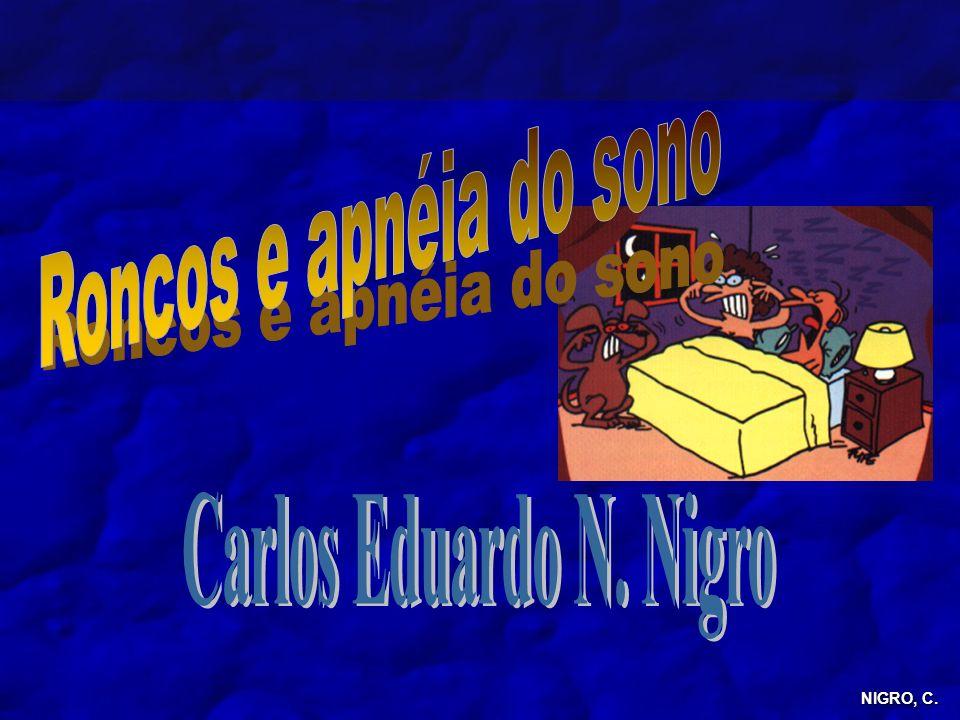Roncos e apnéia do sono Carlos Eduardo N. Nigro