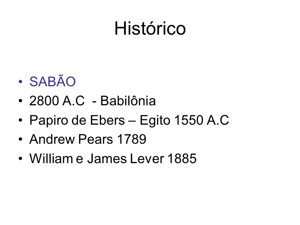 Histórico SABÃO 2800 A.C - Babilônia Papiro de Ebers – Egito 1550 A.C