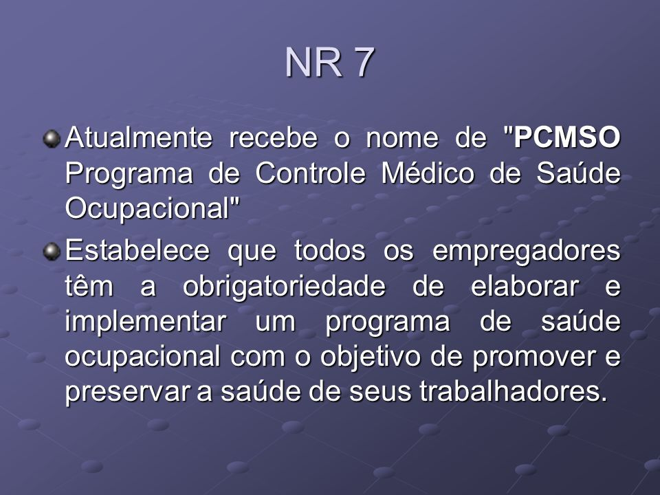 NR 7 Atualmente recebe o nome de PCMSO Programa de Controle Médico de Saúde Ocupacional