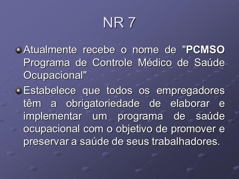 NR 7Atualmente recebe o nome de PCMSO Programa de Controle Médico de Saúde Ocupacional