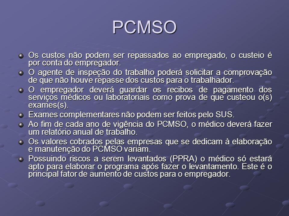PCMSO Os custos não podem ser repassados ao empregado, o custeio é por conta do empregador.