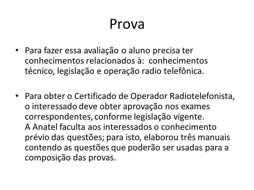 ProvaPara fazer essa avaliação o aluno precisa ter conhecimentos relacionados à: conhecimentos técnico, legislação e operação radio telefônica.