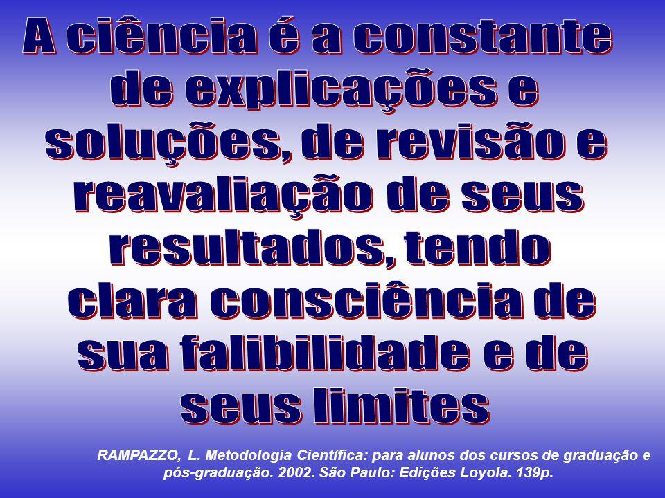 A ciência é a constante de explicações e soluções, de revisão e