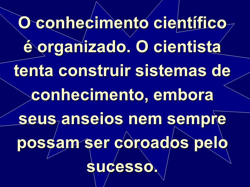 O conhecimento científico é organizado
