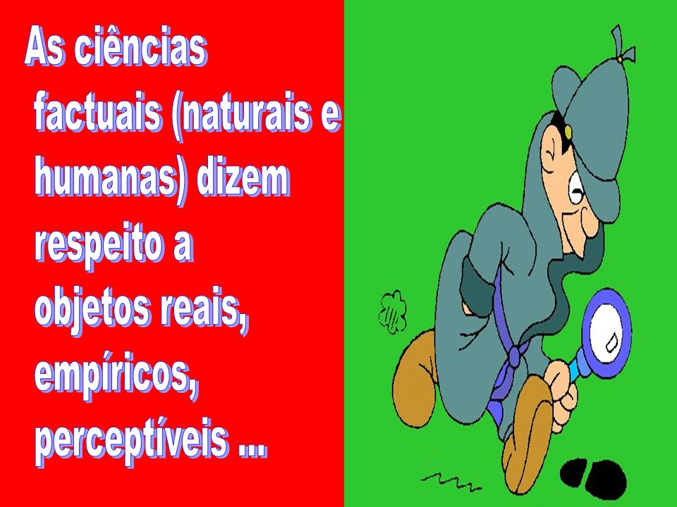 As ciênciasfactuais (naturais e.humanas) dizem. respeito a.