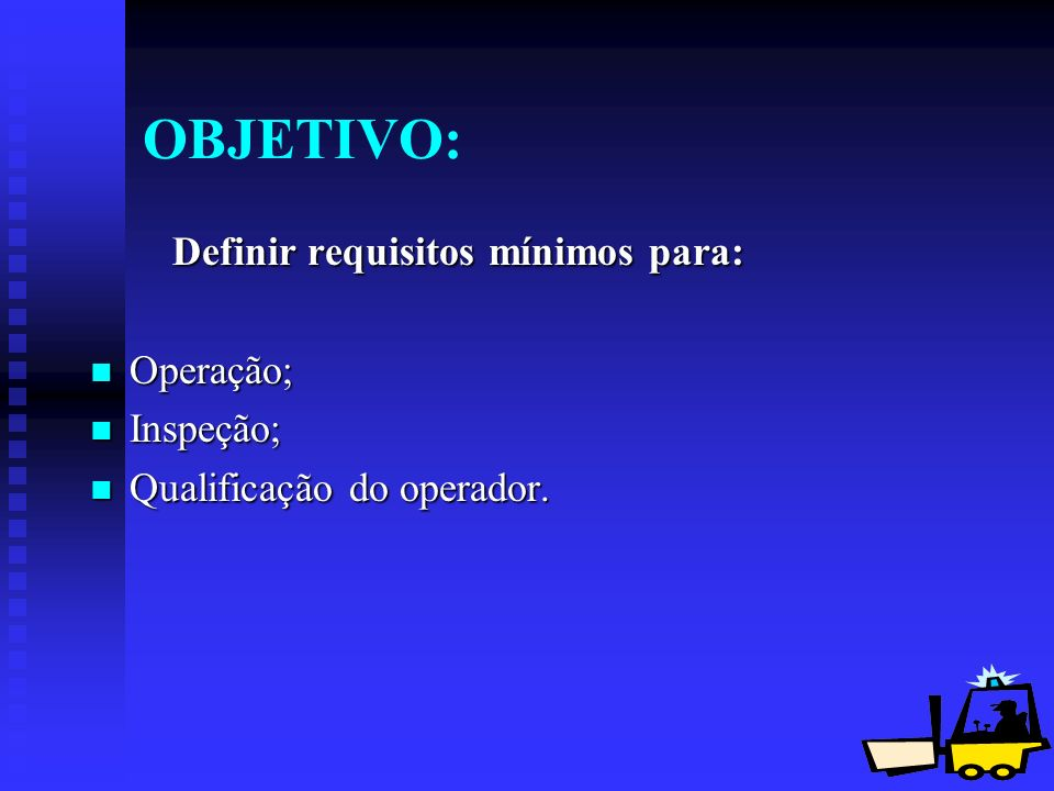 OBJETIVO: Definir requisitos mínimos para: Operação; Inspeção;