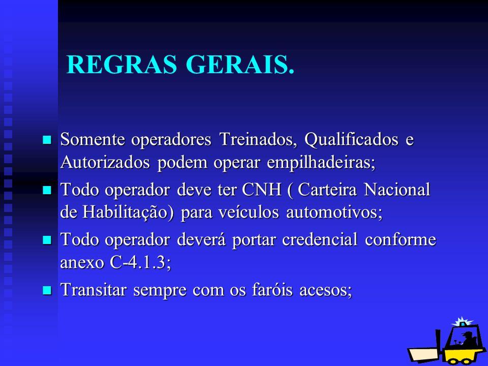REGRAS GERAIS.Somente operadores Treinados, Qualificados e Autorizados podem operar empilhadeiras;