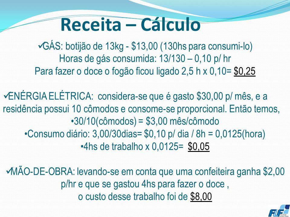 Receita – Cálculo GÁS: botijão de 13kg - $13,00 (130hs para consumi-lo) Horas de gás consumida: 13/130 – 0,10 p/ hr.
