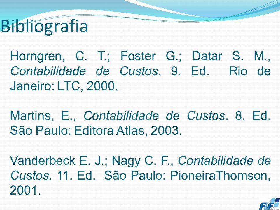 Bibliografia Horngren, C. T.; Foster G.; Datar S. M., Contabilidade de Custos. 9. Ed. Rio de Janeiro: LTC, 2000.