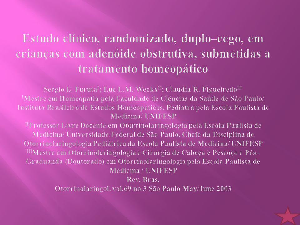 Estudo clínico, randomizado, duplo–cego, em crianças com adenóide obstrutiva, submetidas a tratamento homeopático Sergio E.