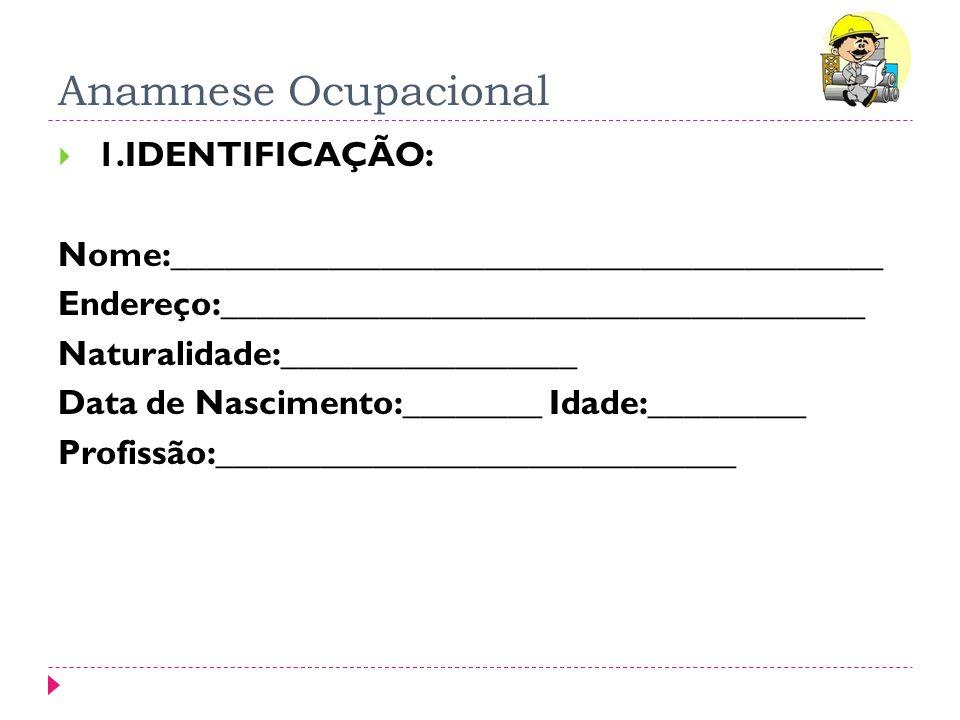 Anamnese Ocupacional 1.IDENTIFICAÇÃO: