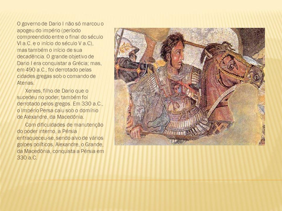 O governo de Dario I não só marcou o apogeu do império (período compreendido entre o final do século VI a.C. e o início do século V a.C), mas também o início de sua decadência. O grande objetivo de Dario I era conquistar a Grécia; mas, em 490 a.C., foi derrotado pelas cidades gregas sob o comando de Atenas.
