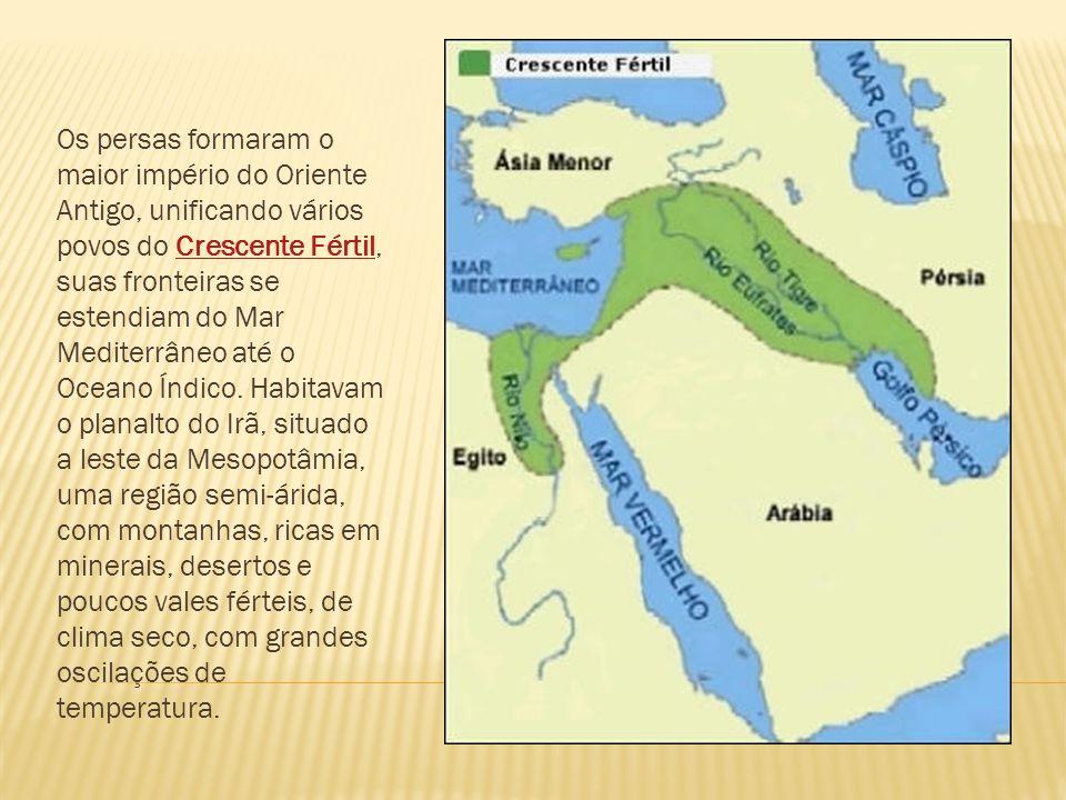 Os persas formaram o maior império do Oriente Antigo, unificando vários povos do Crescente Fértil, suas fronteiras se estendiam do Mar Mediterrâneo até o Oceano Índico.