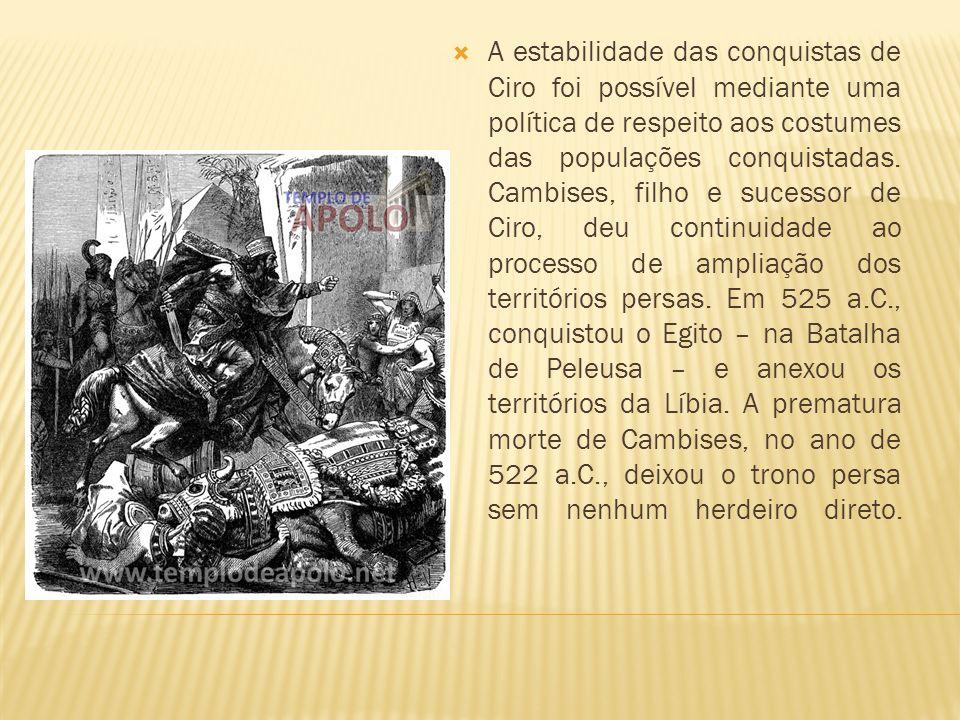 A estabilidade das conquistas de Ciro foi possível mediante uma política de respeito aos costumes das populações conquistadas.
