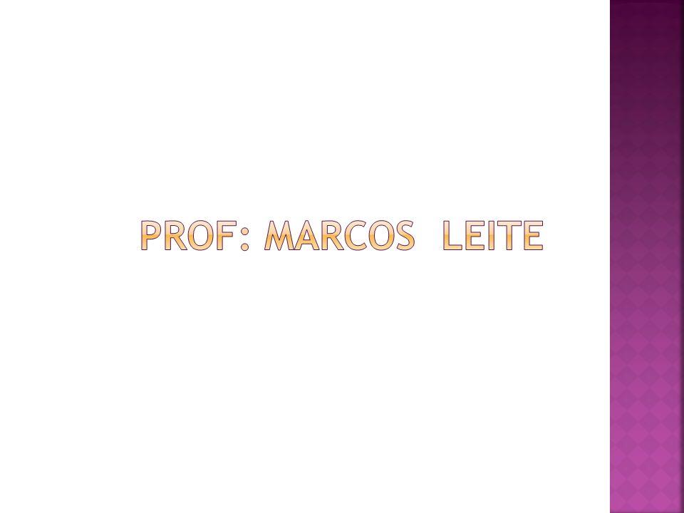 PROF: Marcos Leite