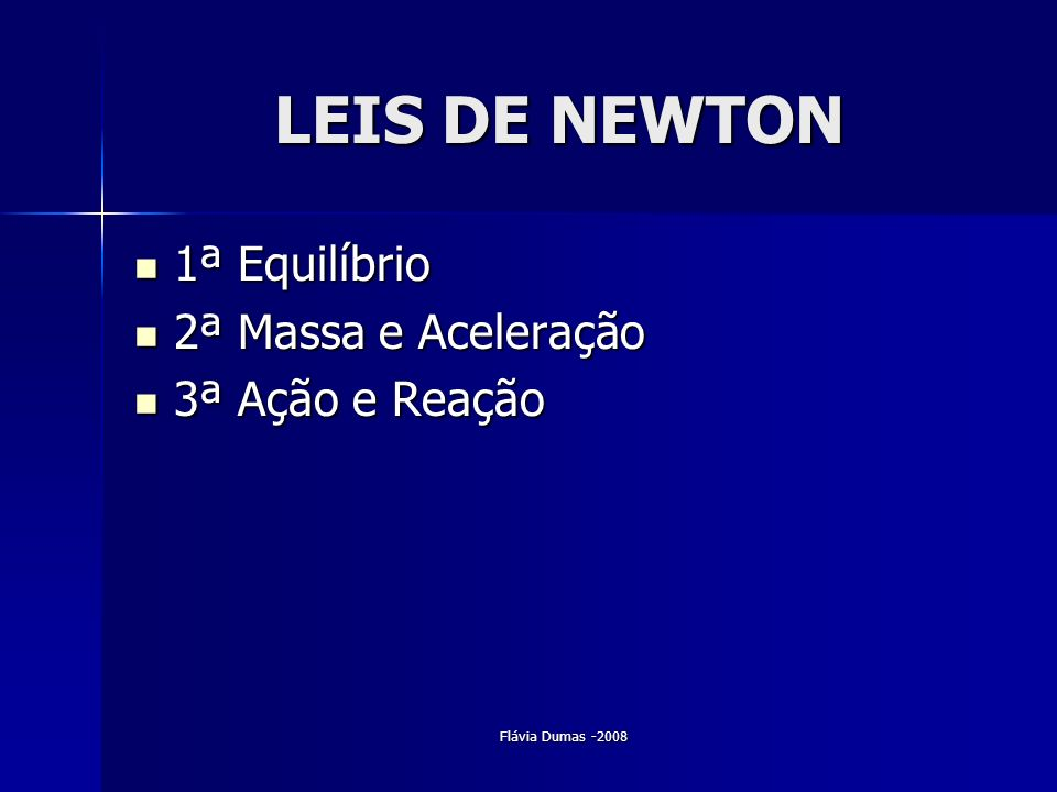 LEIS DE NEWTON 1ª Equilíbrio 2ª Massa e Aceleração 3ª Ação e Reação