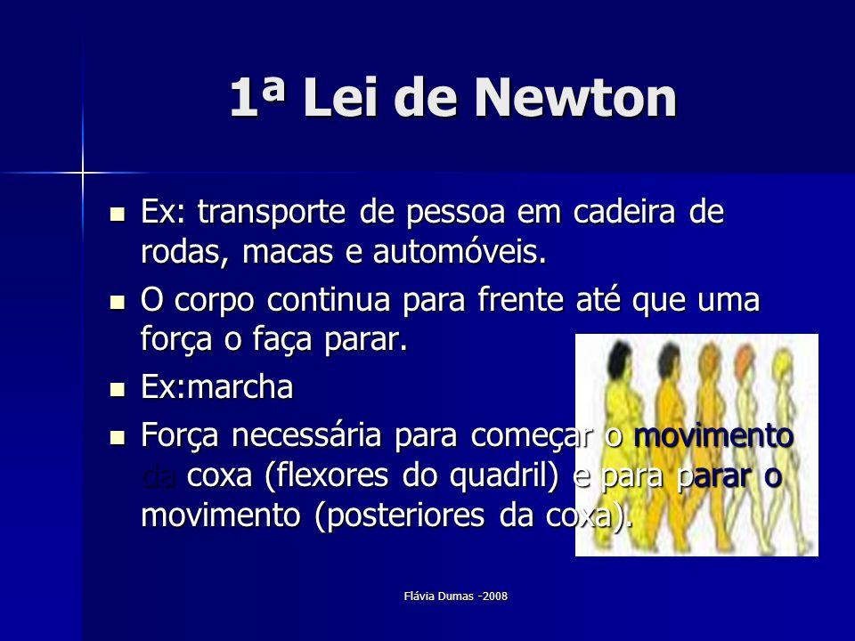 1ª Lei de Newton Ex: transporte de pessoa em cadeira de rodas, macas e automóveis. O corpo continua para frente até que uma força o faça parar.
