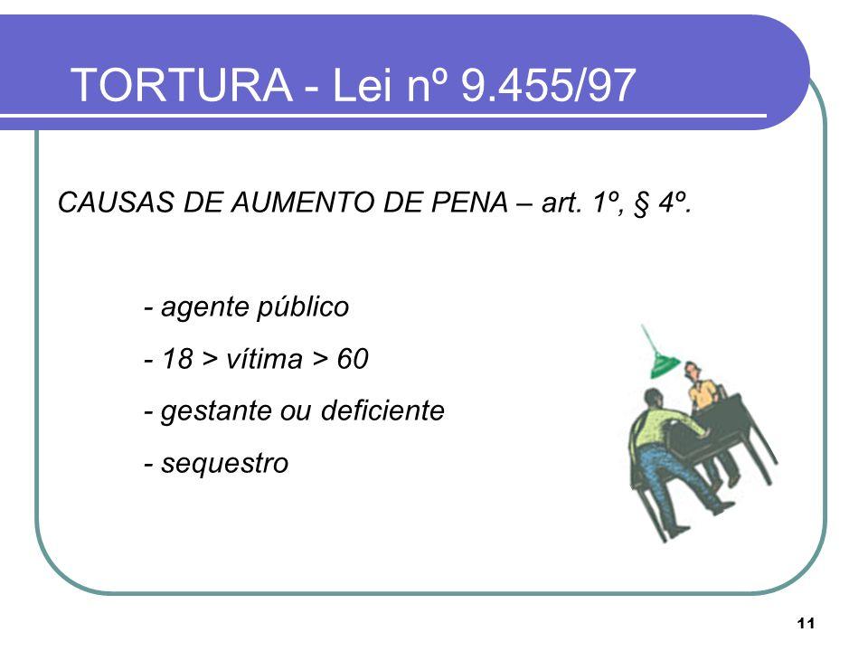 TORTURA - Lei nº 9.455/97 CAUSAS DE AUMENTO DE PENA – art. 1º, § 4º.