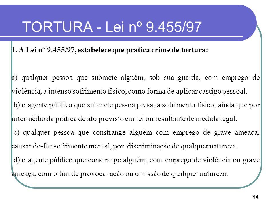TORTURA - Lei nº 9.455/97 1. A Lei nº 9.455/97, estabelece que pratica crime de tortura: