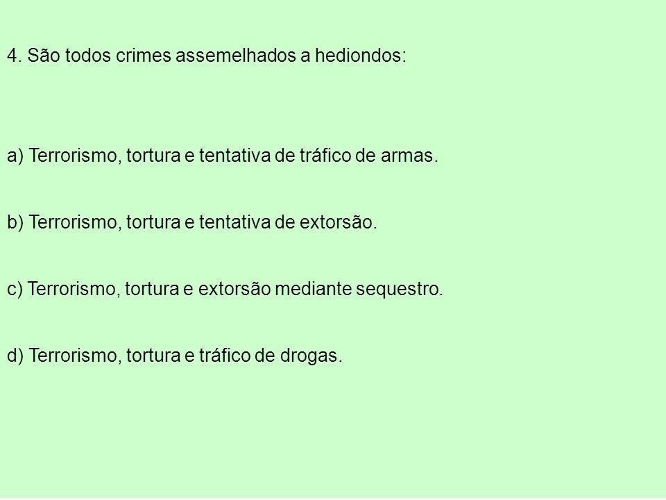 4. São todos crimes assemelhados a hediondos: