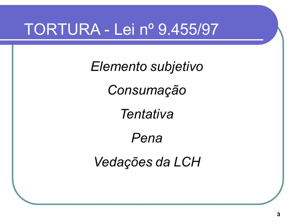 TORTURA - Lei nº 9.455/97 Elemento subjetivo Consumação Tentativa Pena