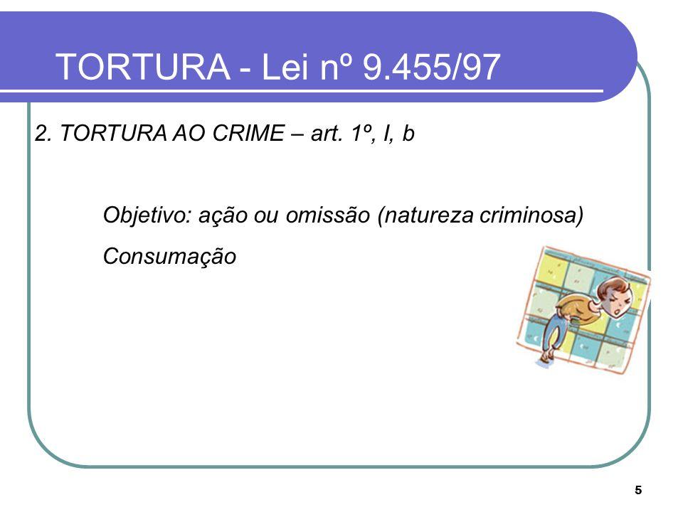 TORTURA - Lei nº 9.455/97 2. TORTURA AO CRIME – art. 1º, I, b