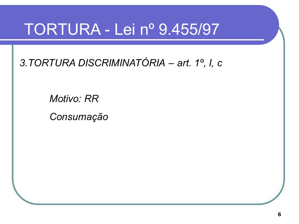 TORTURA - Lei nº 9.455/97 3.TORTURA DISCRIMINATÓRIA – art. 1º, I, c