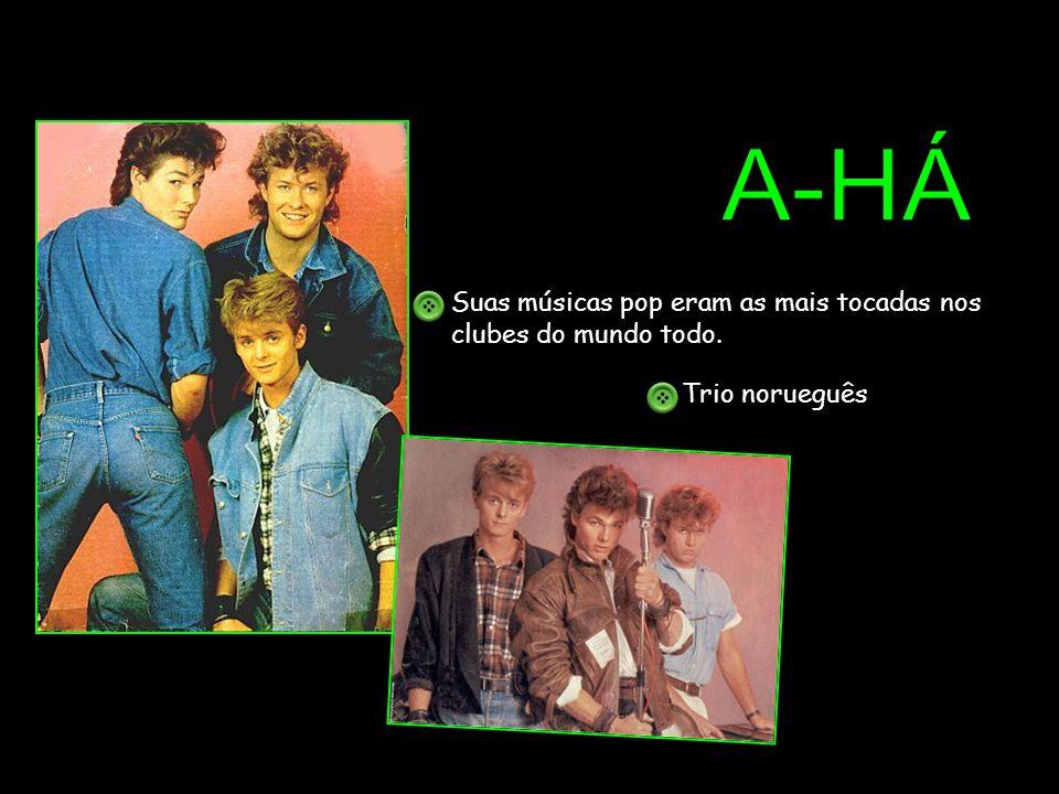 A-HÁ Suas músicas pop eram as mais tocadas nos clubes do mundo todo.