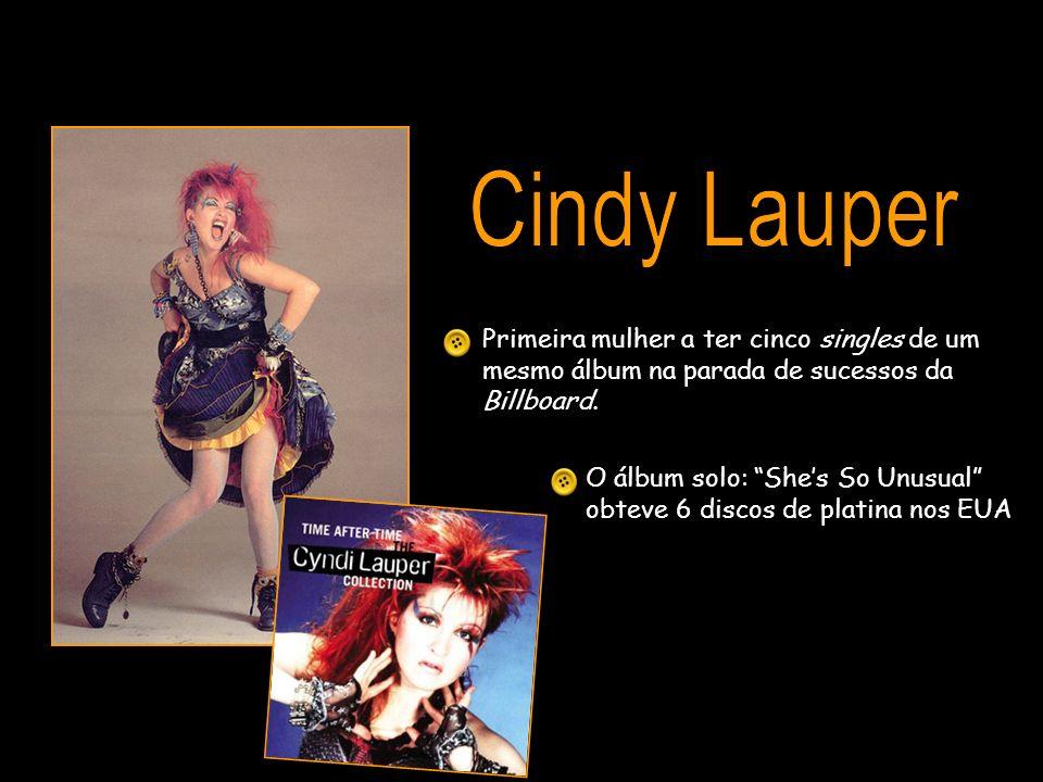 Cindy Lauper Primeira mulher a ter cinco singles de um mesmo álbum na parada de sucessos da Billboard.
