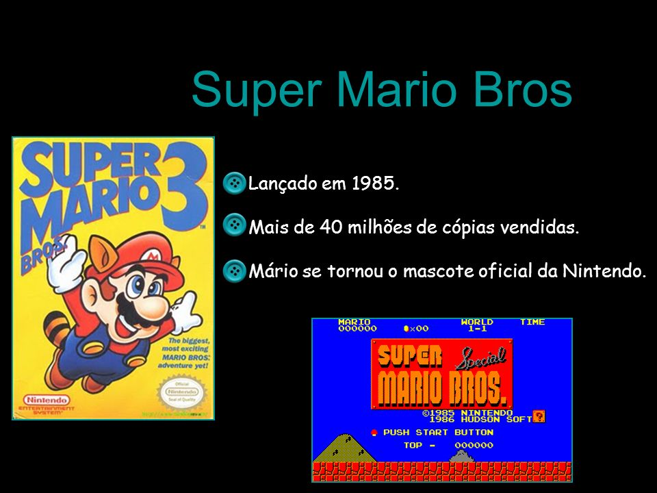 Super Mario Bros Lançado em 1985.