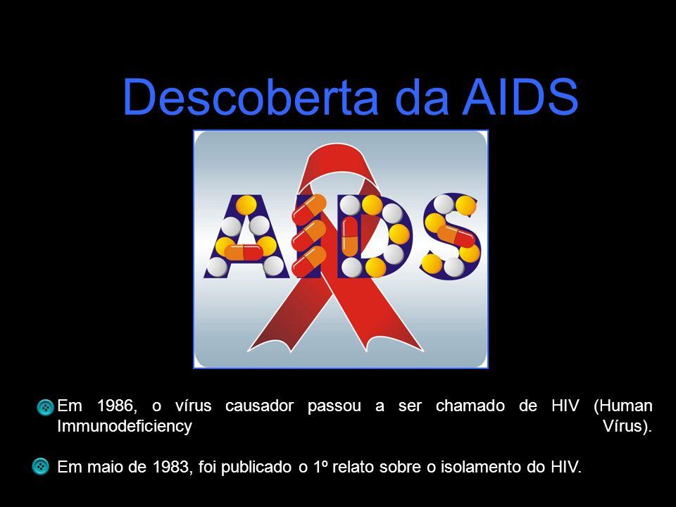 Descoberta da AIDS Em 1986, o vírus causador passou a ser chamado de HIV (Human Immunodeficiency Vírus).