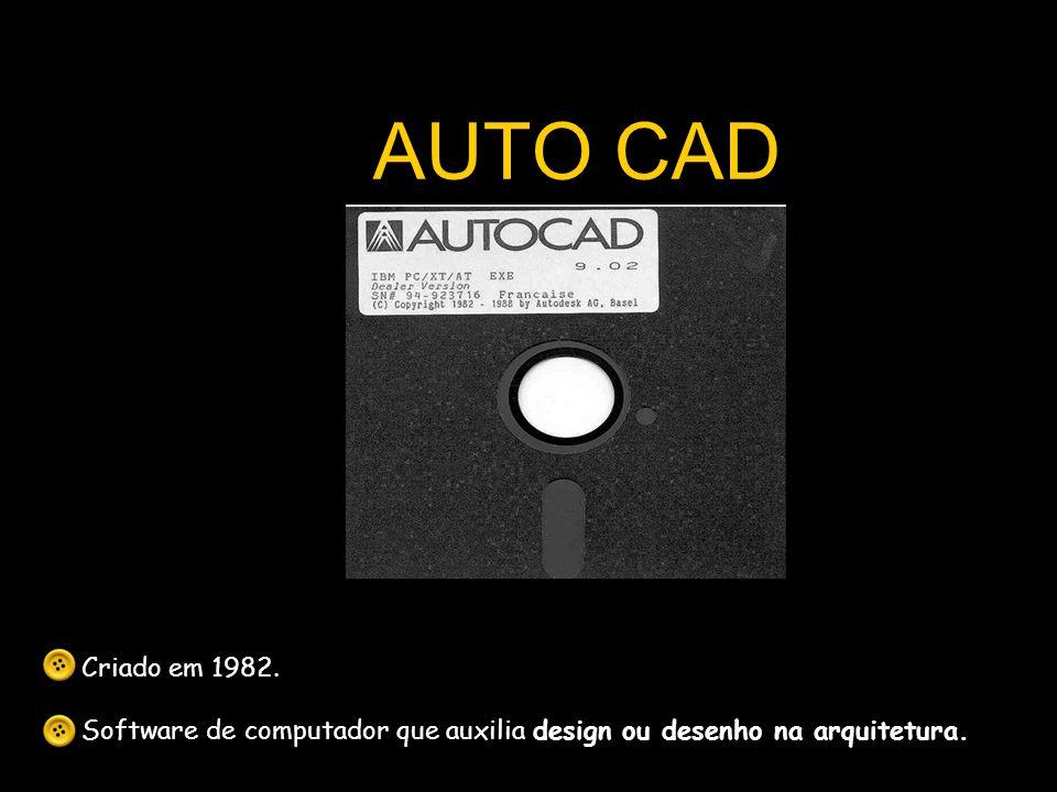AUTO CAD Criado em 1982. Software de computador que auxilia design ou desenho na arquitetura.