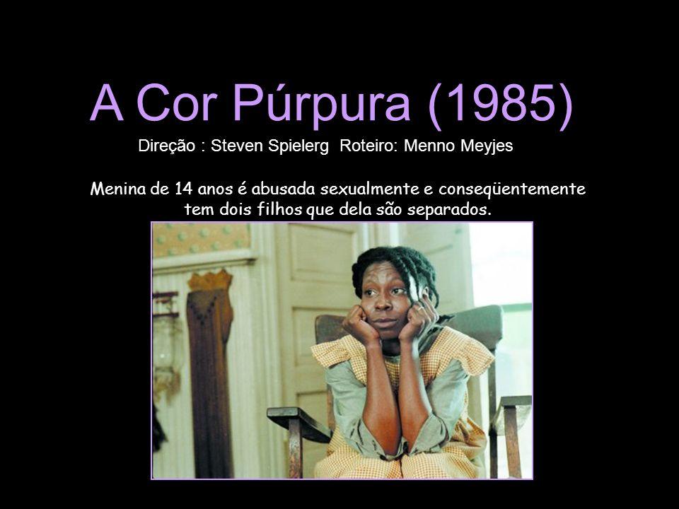 A Cor Púrpura (1985) Direção : Steven Spielerg Roteiro: Menno Meyjes