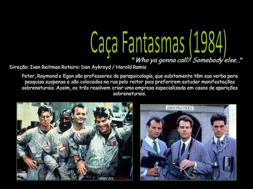 Caça Fantasmas (1984) Who ya gonna call Somebody else…