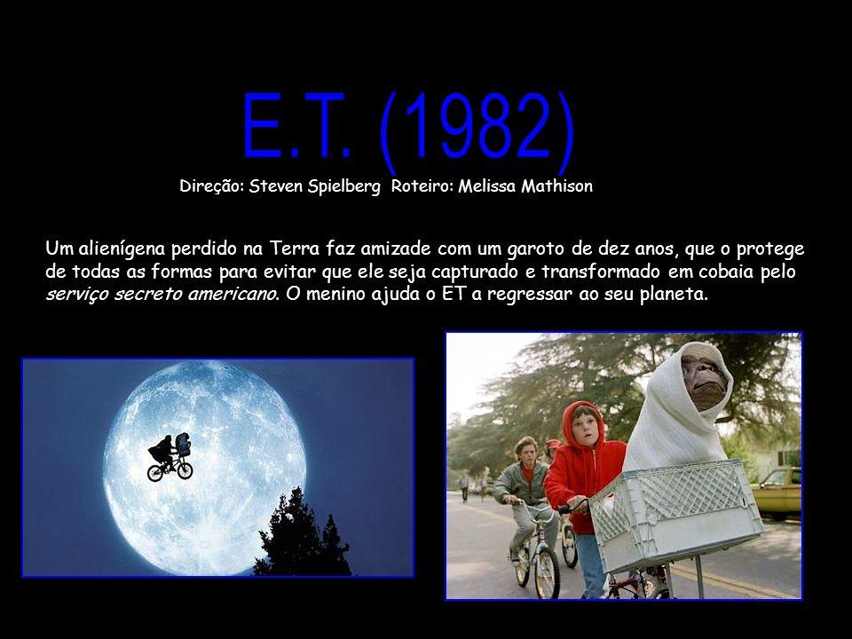 E.T. (1982) Direção: Steven Spielberg Roteiro: Melissa Mathison.