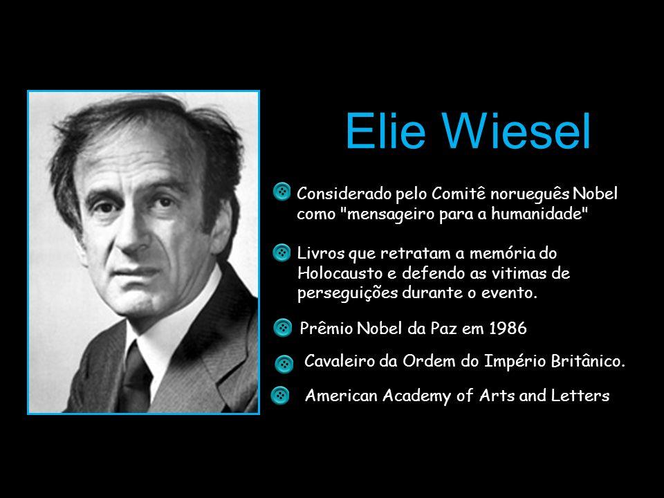 Elie WieselConsiderado pelo Comitê norueguês Nobel como mensageiro para a humanidade