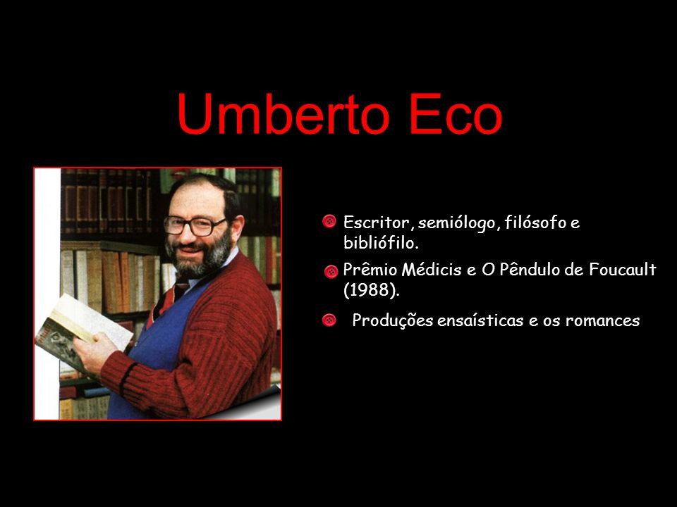Umberto Eco Escritor, semiólogo, filósofo e bibliófilo.