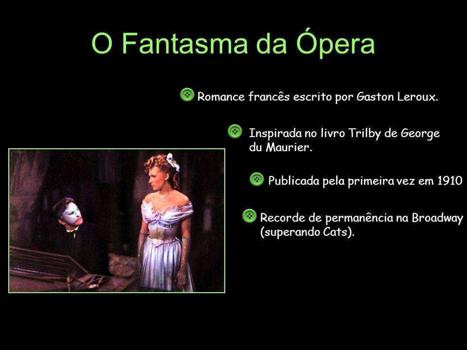 O Fantasma da Ópera Romance francês escrito por Gaston Leroux.